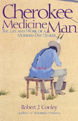Cherokee Medicine Man By Conley, Robert J.