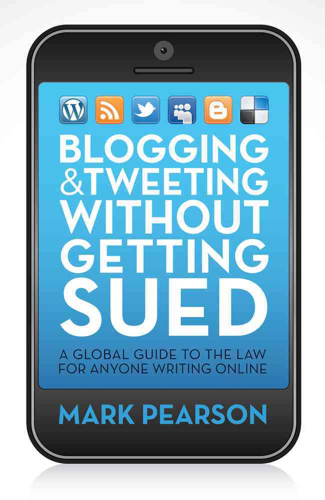 Blogging & Tweeting Without Getting Sued By Pearson, Mark
